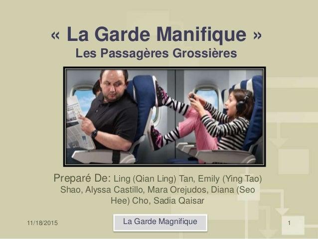 11/18/2015 La Garde Manifique 1 « La Garde Manifique » Les Passagères Grossières Preparé De: Ling (Qian Ling) Tan, Emily (...