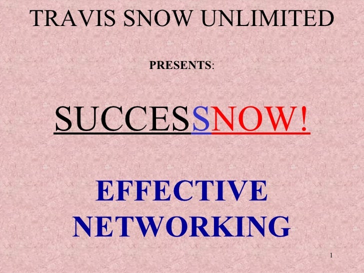 TRAVIS SNOW UNLIMITED PRESENTS : SUCCES S NOW! EFFECTIVE NETWORKING