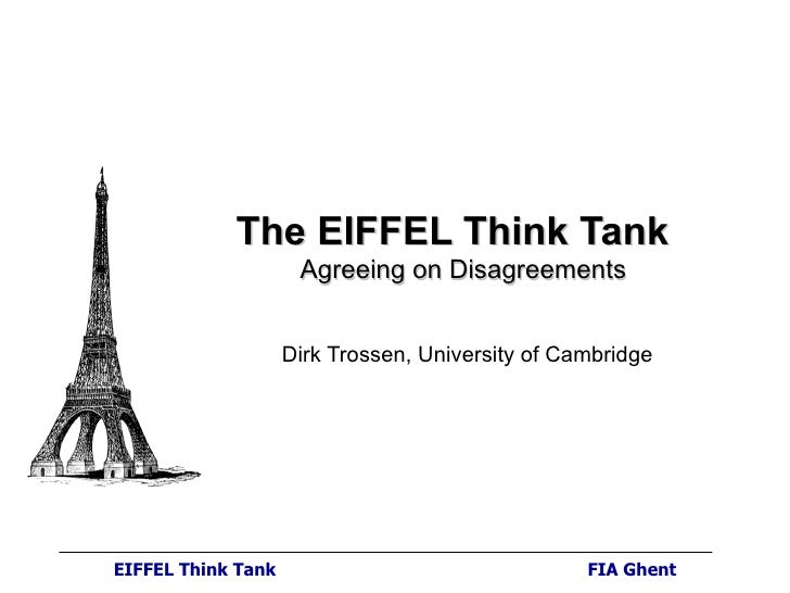 The EIFFEL Think Tank  Agreeing on Disagreements Dirk Trossen, University of Cambridge EIFFEL Think Tank FIA Ghent