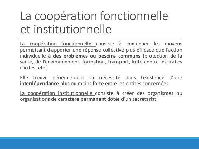 La coopération fonctionnelle et institutionnelle La coopération fonctionnelle consiste à conjuguer les moyens permettant d...