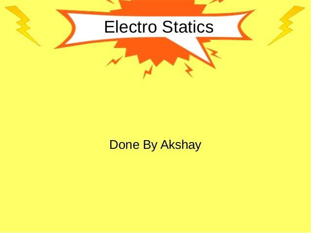 Electro Statics Done By Akshay