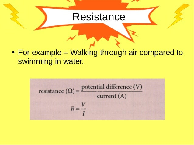 Resistance ● For example – Walking through air compared to swimming in water.