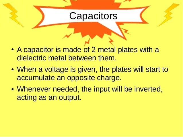 Capacitors ● A capacitor is made of 2 metal plates with a dielectric metal between them. ● When a voltage is given, the pl...