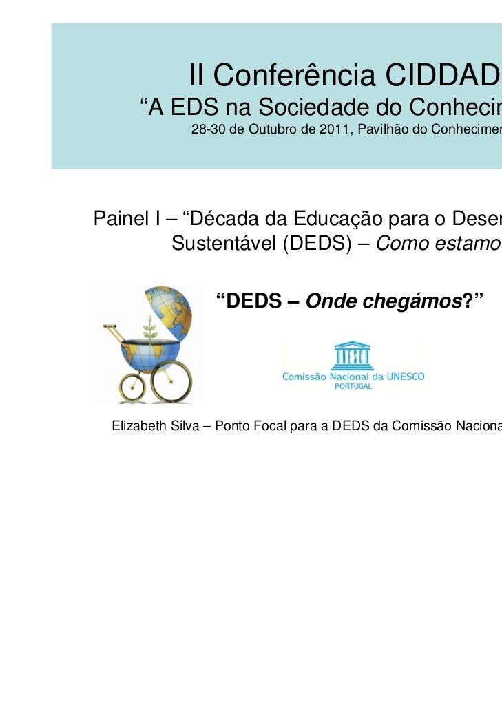 """II Conferência CIDDADS     """"A EDS na Sociedade do Conhecimento""""             28-30 de Outubro de 2011, Pavilhão do Conhecim..."""