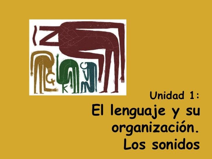 Unidad 1:El lenguaje y su   organización.     Los sonidos