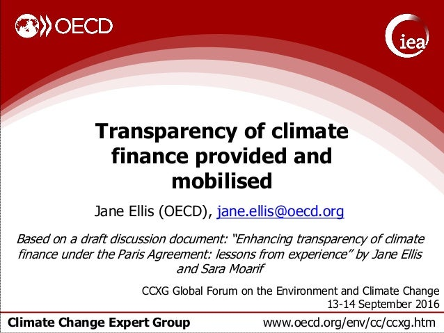 Climate Change Expert Group www.oecd.org/env/cc/ccxg.htm Transparency of climate finance provided and mobilised Jane Ellis...