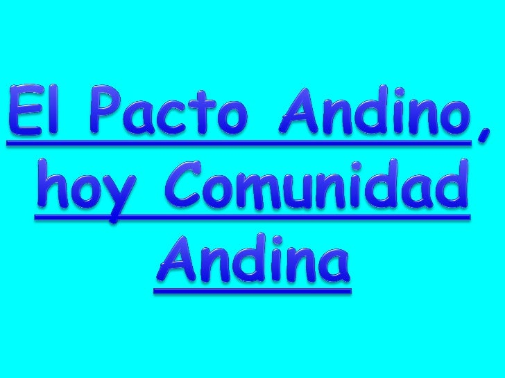 El   acuerdo   de    IntegraciónSubregional Andina o Acuerdo deCartagena fue suscrito en Bogotáel 26 de mayo de 1969, porp...