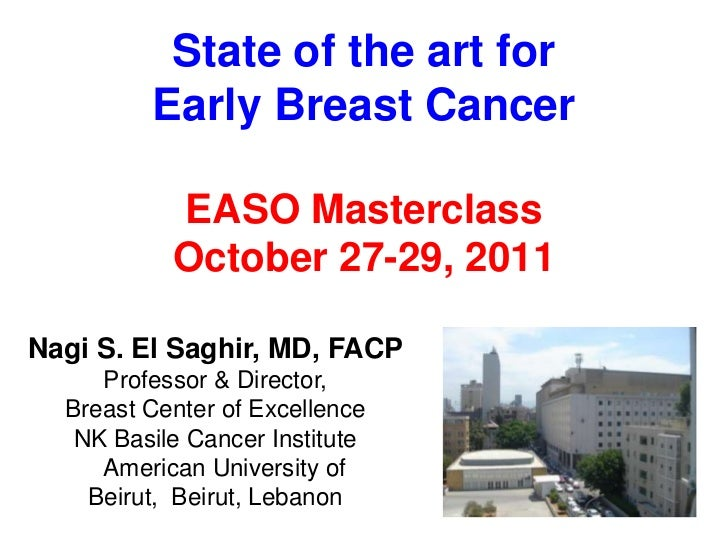 State of the art for         Early Breast Cancer           EASO Masterclass           October 27-29, 2011Nagi S. El Saghir...