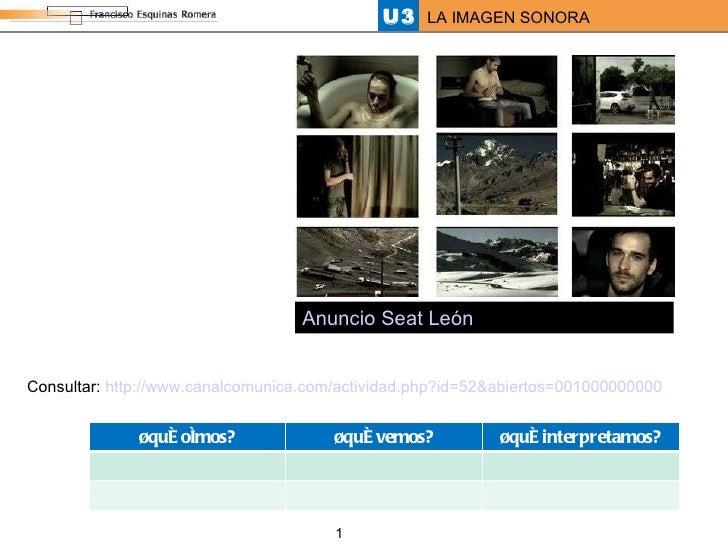 Anuncio Seat León Consultar:  http://www.canalcomunica.com/actividad.php?id=52&abiertos=001000000000 ¿qué oímos? ¿qué vemo...