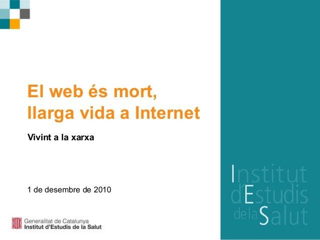 El web és mort, llarga vida a Internet Vivint a la xarxa 1 de desembre de 2010