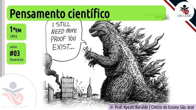 Pensamento científico #03 fevereiro 1ºEM 2016 aula Prof. Kyoshi Beraldo | Centro de Ensino São José ©