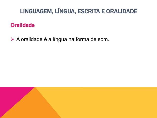LINGUAGEM, LÍNGUA, ESCRITA E ORALIDADE Norma padrão e variação linguística Norma padrão  A língua sofre transformações no...