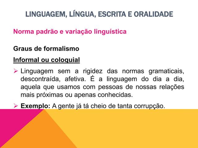 LINGUAGEM, LÍNGUA, ESCRITA E ORALIDADE História da Língua Portuguesa  Há milhares de anos, na atual península Ibérica, ha...