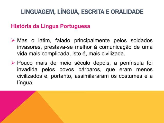 LINGUAGEM, LÍNGUA, ESCRITA E ORALIDADE História da Língua Portuguesa  Em 711 de nossa era, houve uma nova invasão: os mou...