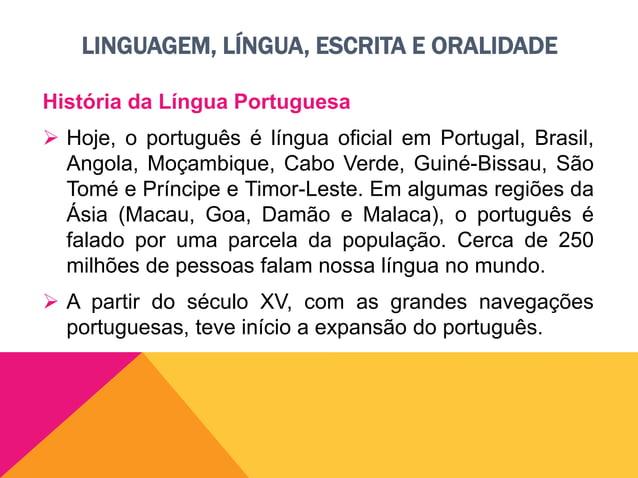 LINGUAGEM, LÍNGUA, ESCRITA E ORALIDADE História da Língua Portuguesa  Com relação à vinda dos portugueses ao Brasil, sabe...