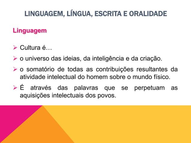 """LINGUAGEM, LÍNGUA, ESCRITA E ORALIDADE Linguagem  """"Linguagem é qualquer meio sistemático de comunicar ideias ou sentiment..."""