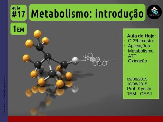 Imagem:http://orig06.deviantart.net Aula de Hoje: • O 3ºbimestre • Aplicações • Metabolismo • ATP • Oxidação Metabolismo: ...