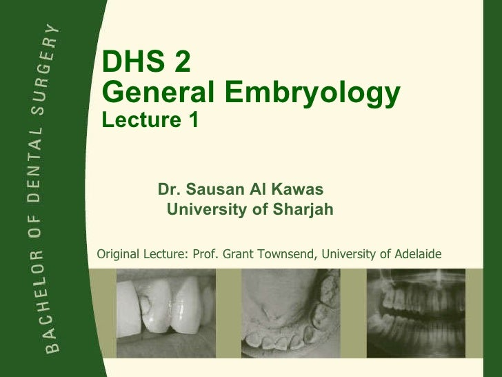 DHS 2 General Embryology Lecture 1 Original Lecture: Prof. Grant Townsend, University of Adelaide Dr. Sausan Al Kawas  Uni...