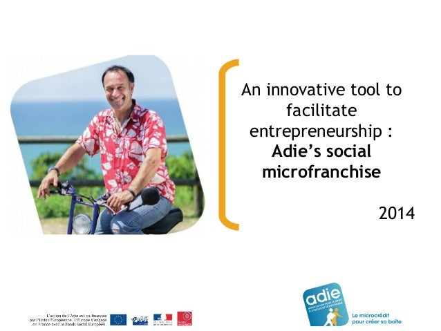 An innovative tool to facilitate entrepreneurship : Adie's social microfranchise 2014
