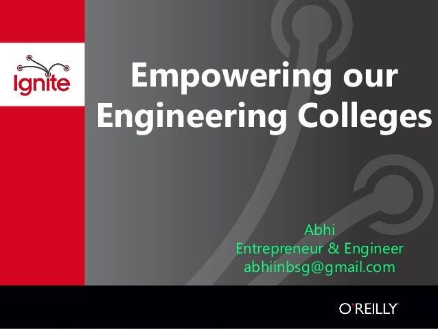 Empowering our Engineering Colleges Abhi Entrepreneur & Engineer abhiinbsg@gmail.com