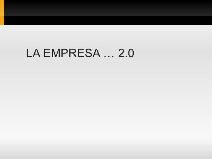 LA EMPRESA … 2.0