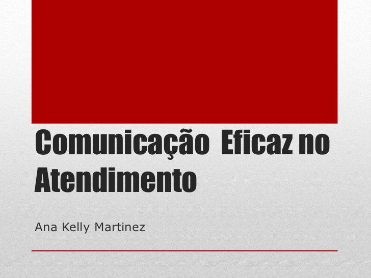 Comunicação  Eficaz no Atendimento Ana Kelly Martinez