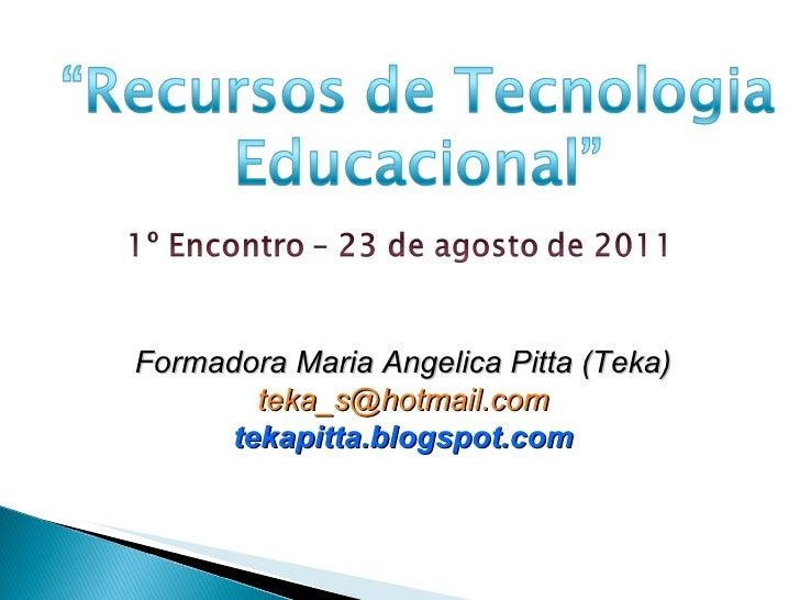 Formadora Maria Angelica Pitta (Teka) [email_address] tekapitta.blogspot.com