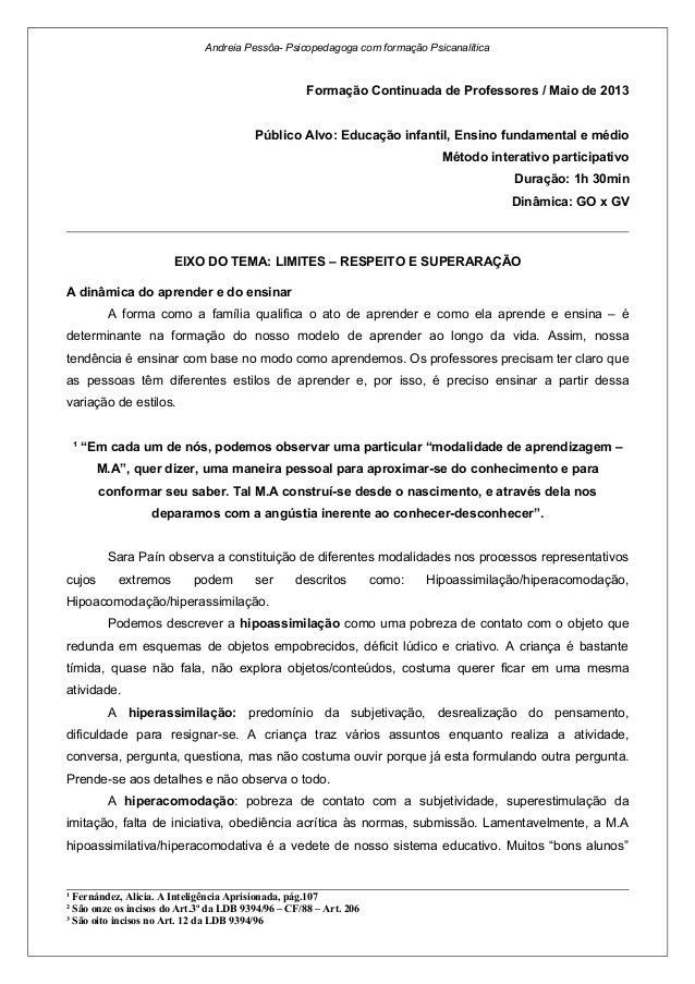 Andreia Pessôa- Psicopedagoga com formação Psicanalítica Formação Continuada de Professores / Maio de 2013 Público Alvo: E...