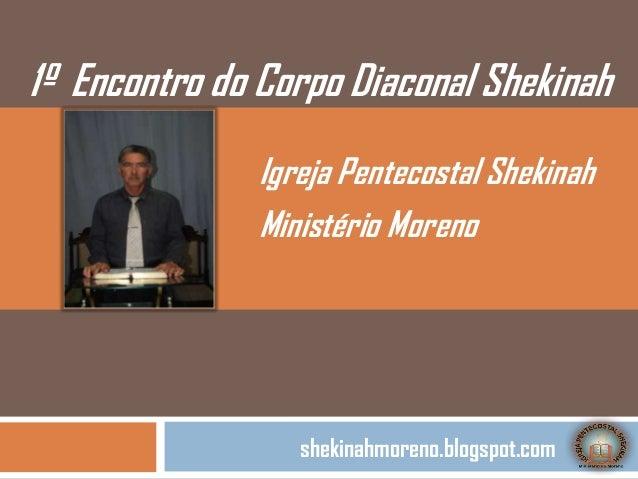 1º Encontro do Corpo Diaconal Shekinah               Igreja Pentecostal Shekinah               Ministério Moreno          ...