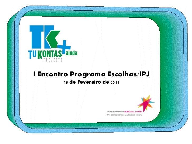 I Encontro Programa Escolhas/IPJ        18 de Fevereiro de 2011