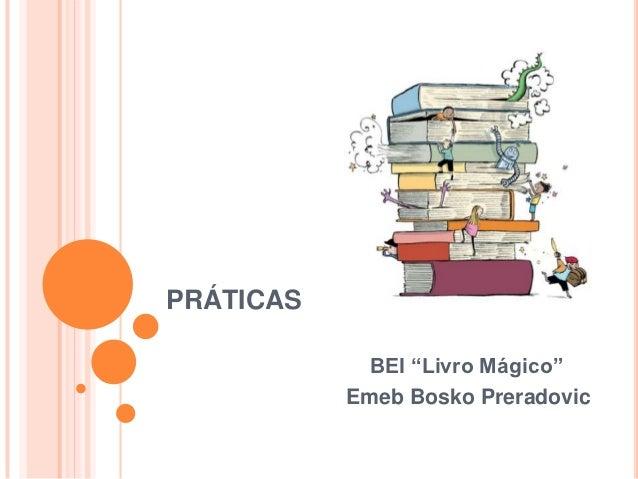 """PRÁTICAS            BEI """"Livro Mágico""""           Emeb Bosko Preradovic"""