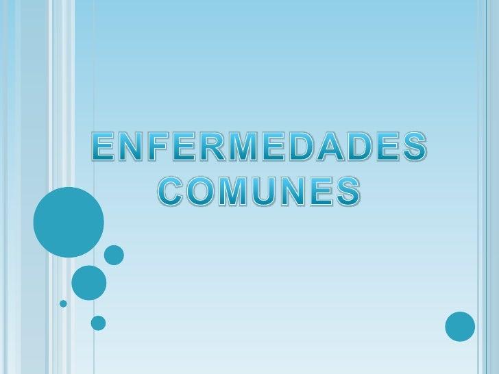 ENFERMEDADES COMUNES <br />