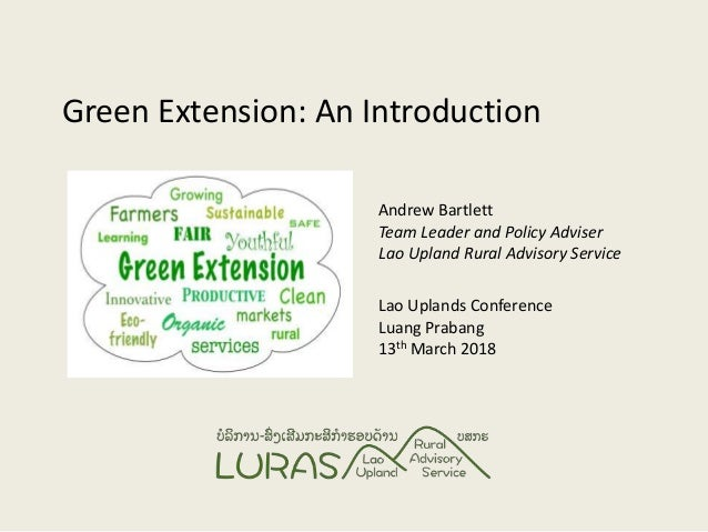 Green Extension: An Introduction Andrew Bartlett Team Leader and Policy Adviser Lao Upland Rural Advisory Service Lao Upla...