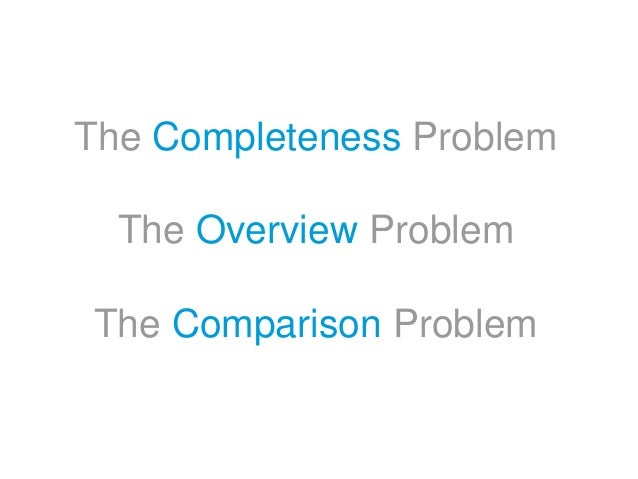 The Completeness Problem The Overview Problem The Comparison Problem