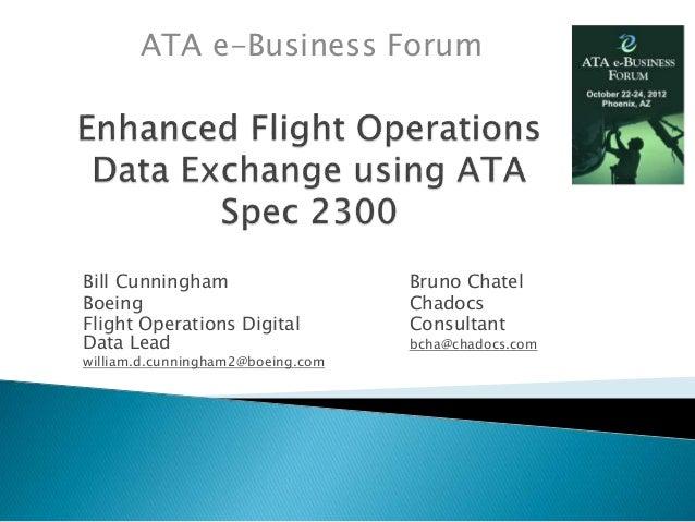 ATA e-Business Forum  Bill Cunningham  Boeing  Flight Operations Digital  Data Lead  william.d.cunningham2@boeing.com  Bru...