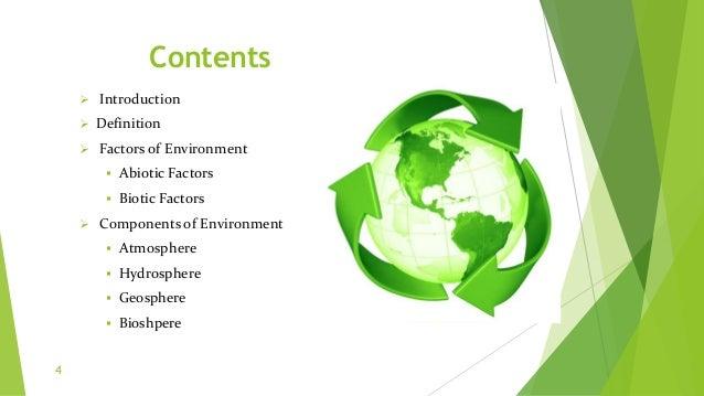 Contents  Introduction  Definition  Factors of Environment  Abiotic Factors  Biotic Factors  Components of Environme...