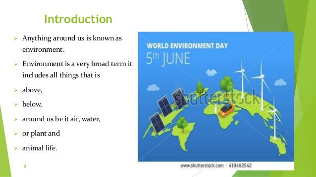 Introduction  Anything around us is known as environment.  Environment is a very broad term it includes all things that ...