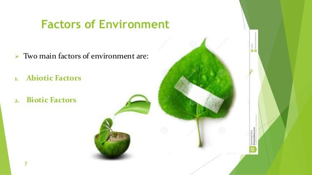 Factors of Environment  Two main factors of environment are: 1. Abiotic Factors 2. Biotic Factors 7