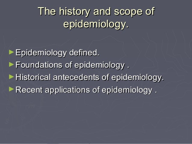 a description of the epidemiology as the study of patterns of health and illness After studying this lesson and answering the questions in the exercises, a student  will be able  list the key features and uses of descriptive epidemiology   patterns of birth, death, and disease occurrence, noting male-female disparities,  high.