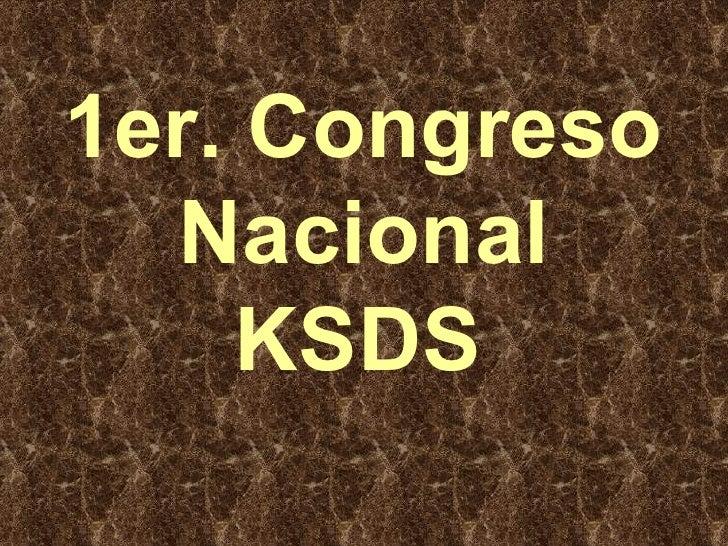 1er. Congreso Nacional KSDS