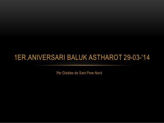 Per Diables de Sant Pere Nord 1ER.ANIVERSARI BALUK ASTHAROT 29-03-'14