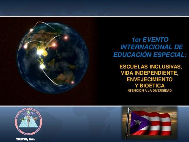 1er EVENTO INTERNACIONAL DE EDUCACIÓN ESPECIAL: ESCUELAS INCLUSIVAS, VIDA INDEPENDIENTE, ENVEJECIMIENTO Y BIOÉTICA ATENCIÓ...