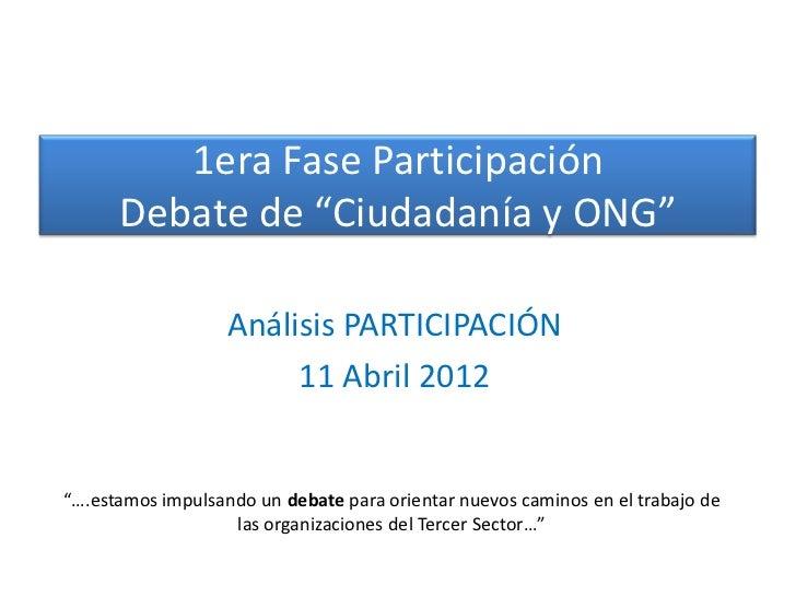 """1era Fase Participación      Debate de """"Ciudadanía y ONG""""                   Análisis PARTICIPACIÓN                        ..."""