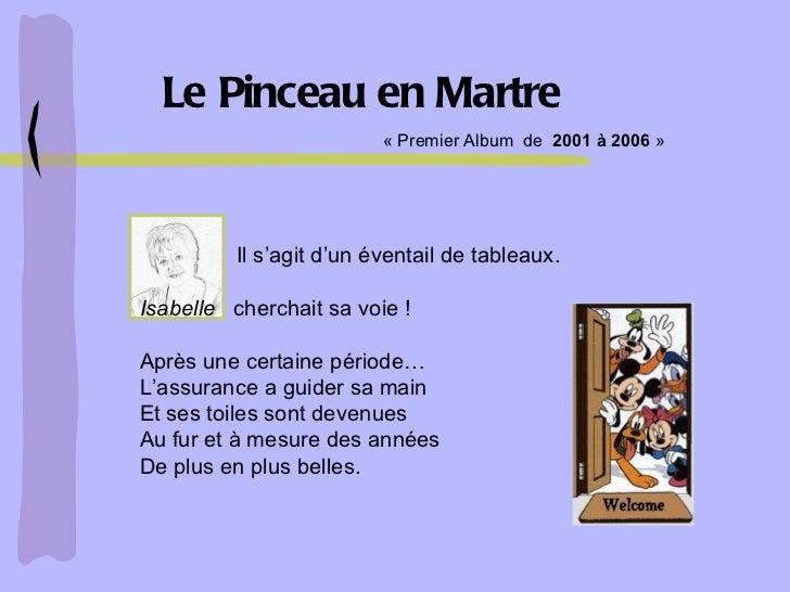 Le Pinceau en Martre Il s'agit d'un éventail de tableaux.  Isabelle   cherchait sa voie ! Après une certaine période… L'as...