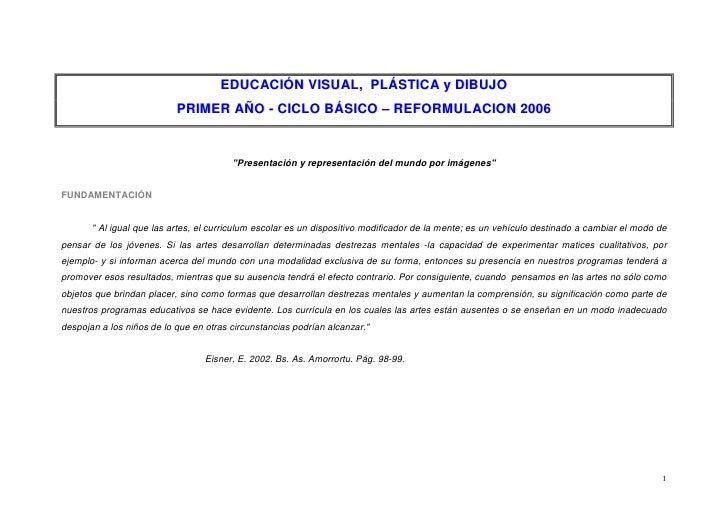 EDUCACIÓN VISUAL, PLÁSTICA y DIBUJO                           PRIMER AÑO - CICLO BÁSICO – REFORMULACION 2006              ...