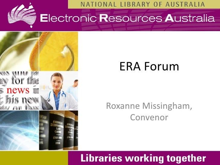 ERA ForumRoxanne Missingham,     Convenor