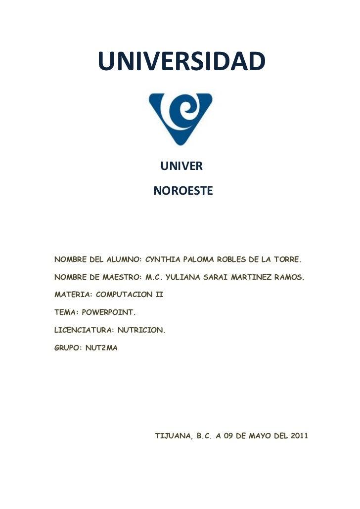 UNIVERSIDAD                      UNIVER                     NOROESTENOMBRE DEL ALUMNO: CYNTHIA PALOMA ROBLES DE LA TORRE.N...