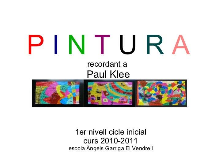 1er nivell cicle inicial curs 2010-2011 escola Àngels Garriga El Vendrell P   I  N   T  U  R   A recordant a  Paul Klee