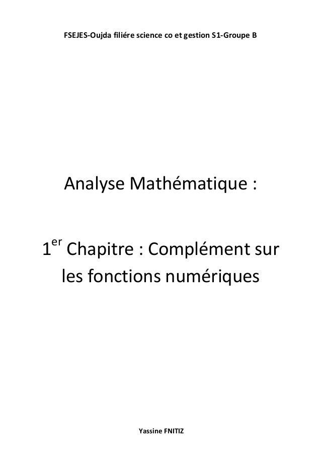FSEJES-Oujda filiére science co et gestion S1-Groupe B Yassine FNITIZ Analyse Mathématique : 1er Chapitre : Complément sur...
