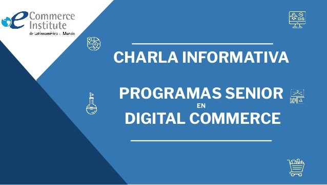 CHARLA INFORMATIVA PROGRAMAS SENIOR EN DIGITAL COMMERCE